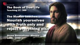 The Book of the true Life Teaching 37 of 366-Nourish yourselves with Truth only and reject everything else