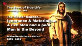The Book of the true Life Teaching 41 of 366-Ignorance-Materialism-A rich Man-A poor Man-In the Beyond