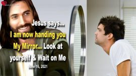 2021-06-16 - Mirror of God-Self-Knowledge-Way to Holiness-Love Letter from Jesus Christ