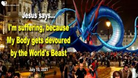 2021-07-10 - Beast of the World devours Bride Body of Christ-Passion of Christ-Love Letter from Jesus