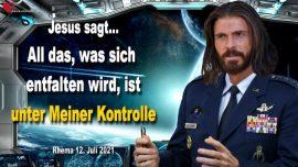 2021-07-12 - Alles was sich entfalten wird ist unter Meiner Kontrolle von Gott Jesus Christus Liebesbrief-Entruckung