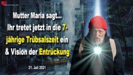 2021-07-21 - 7 Jahre Trubsal-Alien Agenda-Entruckung der Braut des Herrn-Liebesbrief von Mutter Maria