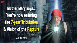 2021-07-21 - Seven year Tribulation-Alien Agenda-Rapture of the Lords Bride-Love Letter from Mother Mary