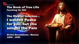The Book of the true Life Teaching 42 of 366-Peace or Pain Purification-Teaching from Jesus Christ