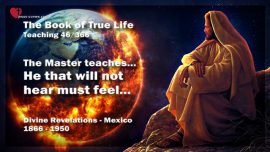 The Book of the true Life Teaching 46 of 366-He that will not hear must feel-Jesus Christ teaches