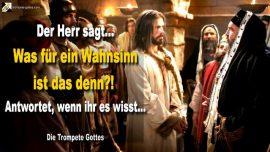 2012-03-25 - Was fuer ein Wahnsinn ist das denn-Antwortet wenn ihr es wisst-Die Trompete Gottes Jesus Christus