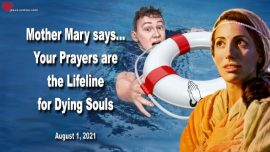 2021-08-01 - Prayers are the Lifeline for dying Souls-Message from Mother Mary-Jesus Christ