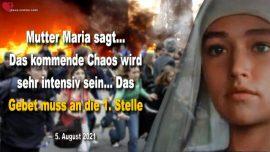 2021-08-05 - Das kommende Chaos wird sehr intensiv sein-Das Gebet muss an die erste Stelle-Botschaft von Mutter Maria