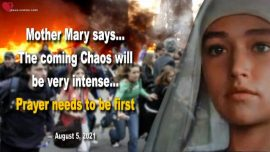2021-08-05 - The coming Chaos will be very intense-Prayer needs to be first-Message from Mother Mary