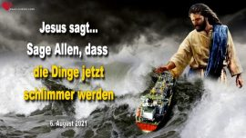 2021-08-06 - Die Dinge werden jetzt schlimmer-Aufgewuehlte Wasser und grausame Winde-Liebesbrief von Jesus Christus