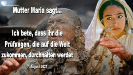 2021-08-07 - Pruefungen kommen auf die Welt zu-Mutter Maria-Durchhalten-Botschaft-Jesus Christus