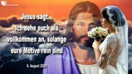 2021-08-09 - Ich sehe euch als vollkommen an solange eure Motive rein sind-Liebesbrief von Jesus Christus