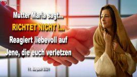 2021-08-11 - Richtet nicht-Liebevoll reagieren auf Jene die verletzen-Liebesbrief von Mutter Maria Jesus Christus