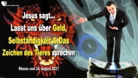 2021-08-24 - Geld-Selbstandigkeit-Antichrist-Das Zeichen des Tieres-Truebsalszeit-Aliens-Liebesbrief Warnung von Jesus