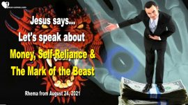 2021-08-24 - Money-Self-Reliance-Antichrist-The Mark of the Beast-Tribulation-Aliens-Love Letter Warning from Jesus