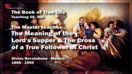 The Book of the true Life Teaching 48 of 366-Meaning of the Lord's Supper-Cross of a Follower of Jesus Christ