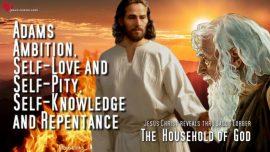 The Household of God thru Jakob Lorber-Adam Ambition Self-love Self-Pity-Self-Knowledge-Repentance-Jesus Christ