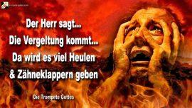 2009-02-11 - Vergeltung Zorn Herrlichkeit-Da wird es viel Heulen Zahneklappern geben-Die Trompete Gottes