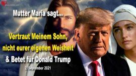 2021-09-02-Jesus Christus vertrauen-Nicht auf eigene Weisheit verlassen-Beten fur Donald Trump-Botschaft Mutter Maria