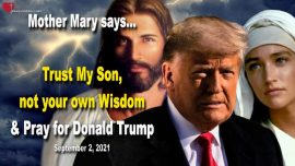 2021-09-02 - Trust in Jesus-Not rely on ones own wisdom-Pray for Donald Trump-Message from Mother Mary