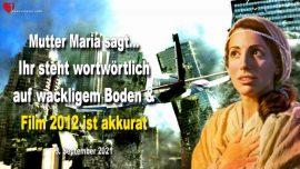 2021-09-03 - Ihr steht auf wackligem Boden-Erdkruste-Film Apokalypse ist akkurat-Liebesbrief Mutter Maria Jesus