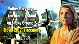 2021-09-03 - You stand on shaky Ground-Earth Crust-Movie Apocalypse is accurate-Love Letter Mother Mary Jesus