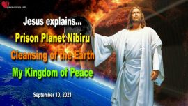2021-09-10 - Prison Planet Nibiru-Cleansing of the Earth-Christs Reign of Peace-Love Letter from Jesus Christ