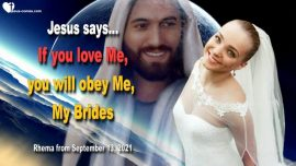 2021-09-13 - Obedience Love Jesus Christ-If you love Me you will obey Me, Bride of Christ-Love Letter