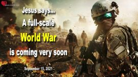 2021-09-15 - A full-scale World War is coming very soon-Warning from Jesus Christ