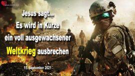 2021-09-15 - Es wird bald ein voll ausgewachsener Weltkrieg ausbrechen-Warnung von Jesus Christus