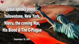 2021-09-16 - Yellowstone-New York-Nibiru-World War 3-Blood of Jesus-C-Disease-Prayer-Love Letter from Jesus Christ