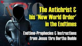 Bertha Dudde Antichrist New World Order NWO in the Endtime-Prophecies Instructions Jesus Christ