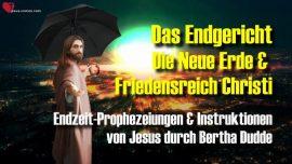 Bertha Dudde-Entruckung-Endgericht-Die neue Erde-Das Friedensreich Christi-Prophezeiungen-Instruktionen Jesus Christus