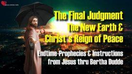 Bertha Dudde-Rapture-Final Judgment-The new Earth-Christs Reign of Peace-Prophecies-Instructions Jesus Christ