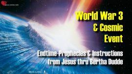 Bertha Dudde Worldwar 3-Cosmic Event-Comet-Endtime Prophecies Instructions by Jesus Christ