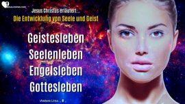 Lebensgeheimnis Jesus Christus-Seelenentwicklung-Geistesleben-Seelenleben-Engelsleben-Gottesleben