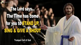 2007-11-19 - Stand up-It is Time-You must sing and give a shout-Trumpet Call of God Jesus Christ