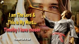 2011-02-11 - This is My Word-I am the Lord Jesus Christ-Timothy I have chosen-Trumpet Call of God