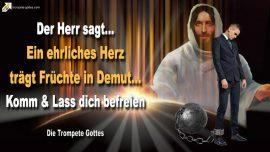 2013-02-13 - Ein ehrliches Herz-Frucht in Demut-Lass dich befreien-Die Trompete Gottes Jesus Christus