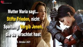 2021-10-13 - Frieden stiften nicht Spaltung-Vergeben-Verachtung-Liebesbrief von Jesus Christus Mutter Maria