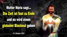 2021-10-14 - Zeit geht zu Ende-Weltweiter Globaler Blackout kommt-Internet Kommunikation-Botschaft Mutter Maria