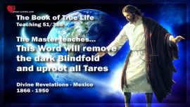The Book of the true Life Teaching 51 of 366-Word of God will remove Blindfold and uproot all Tares Weeds